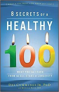 8 Secrets of a Healthy 100 by Des Cummings, Jr., Ph.D.