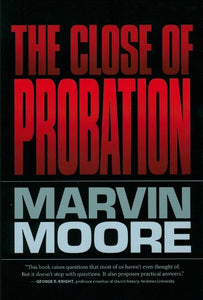 The Close of Probation (by Marvin Moore)
