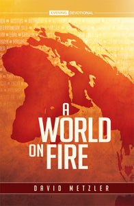 A World on Fire - 2021 Evening Devotional