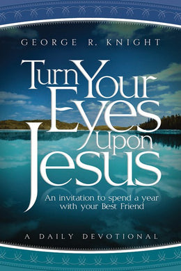 Turn Your Eyes Upon Jesus (By George R. Knight)