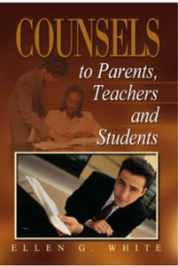 COUNSELS TO PARENTS, TEACHERS, AND STUDENTS - SOFT COVER - (By Ellen G. White)