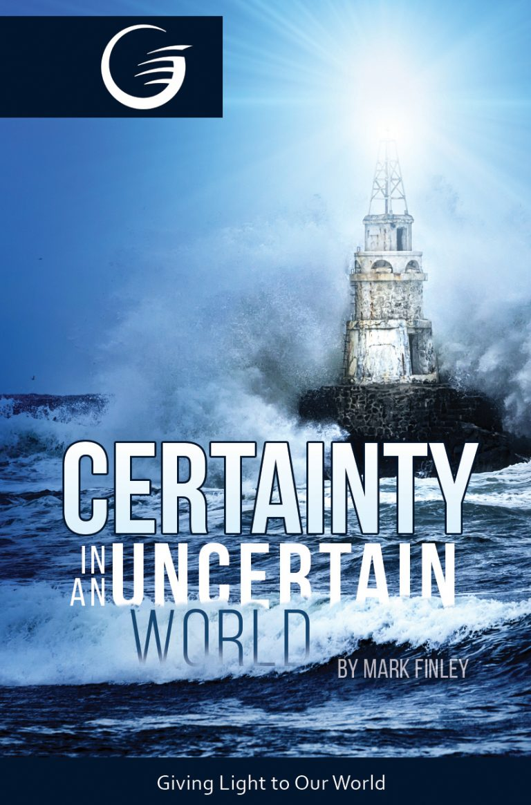 CERTAINTY IN AN UNCERTAIN WORLD (By Mark Finley)  - GLOW Tract