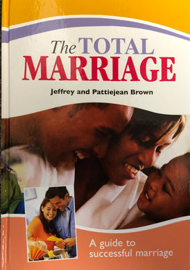 Total Marriage: A Guide to Successful Marriage (By Jeffrey and Pattiejean Brown)