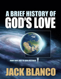 A Brief History of God's Love: From Eden Lost to Eden Restored (by Jack Blanco)