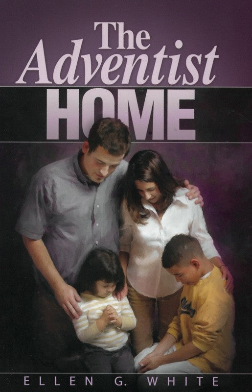 The Adventist Home - SOFT COVER - (By Ellen G. White)