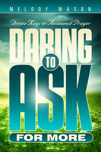 Daring to Ask for More by Melody Mason