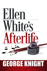 Ellen White's Afterlife by George Knight