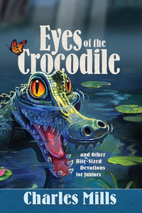 Eyes of the Crocodile (2020 Junior devotional) - By Charles Mills