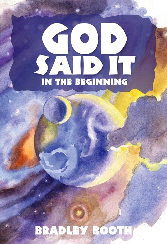 God Said It: In the Beginning (Book 1 in Series) - (By Bradley Booth)