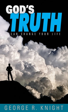 God's Truth Can Change Your Life - (By George R. Knight)