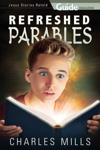 Refreshed Parables - (By Charles Mills) Guide Magazine