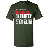 Yes I Do Have A Beautiful Daughter I Also Have A Shovel & An Alibi