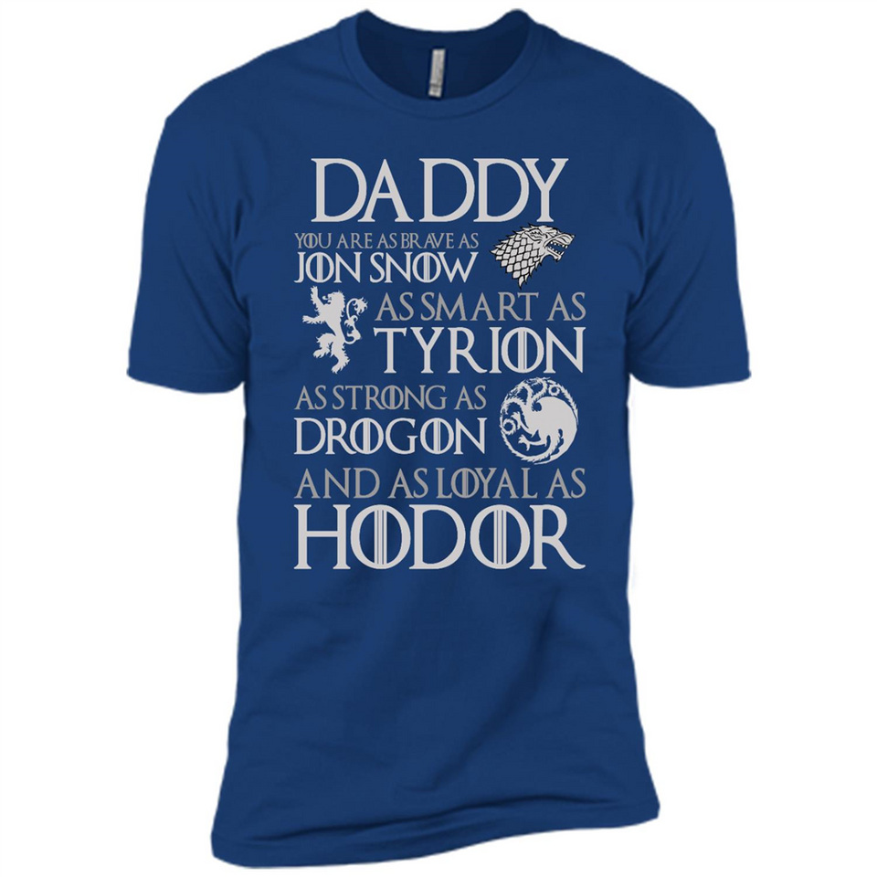 Father Day Daddy Brave as Jon Snow Smart as Tyrion Strong as Drogon Loyal as Hodor