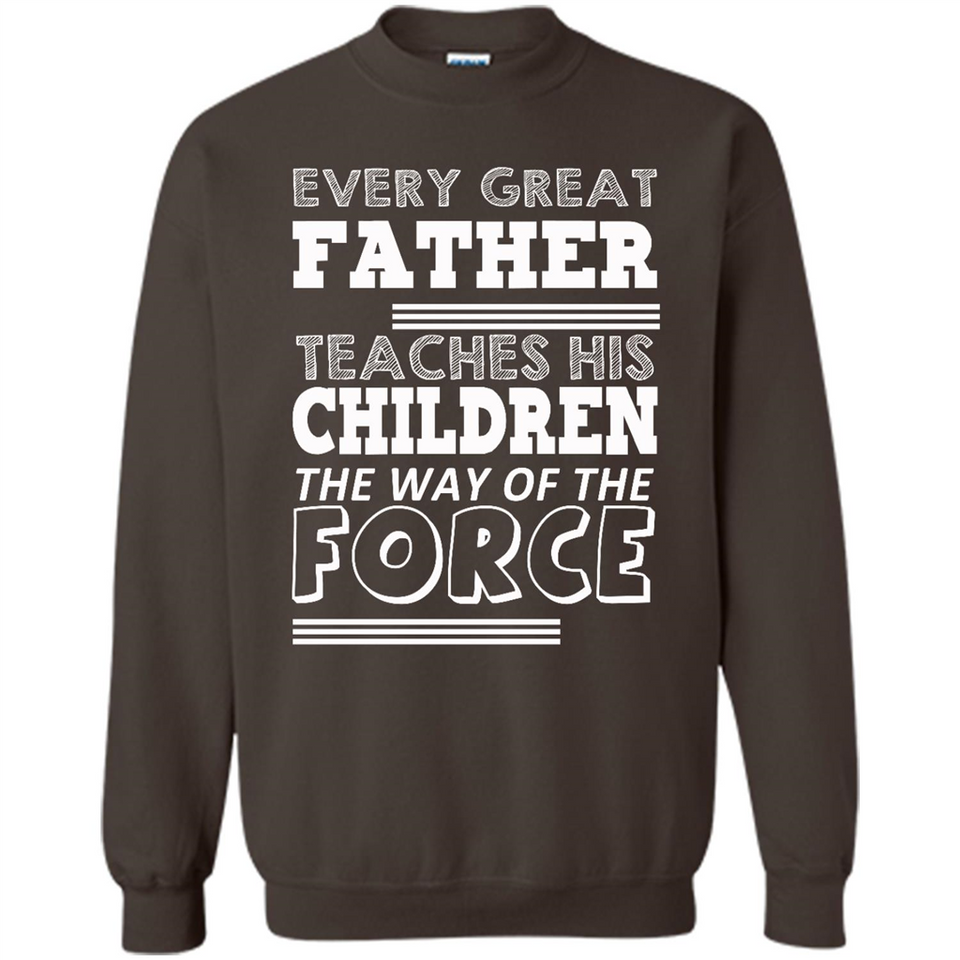 For Dad Every Great Father Teaches The Force Funny Father's Day
