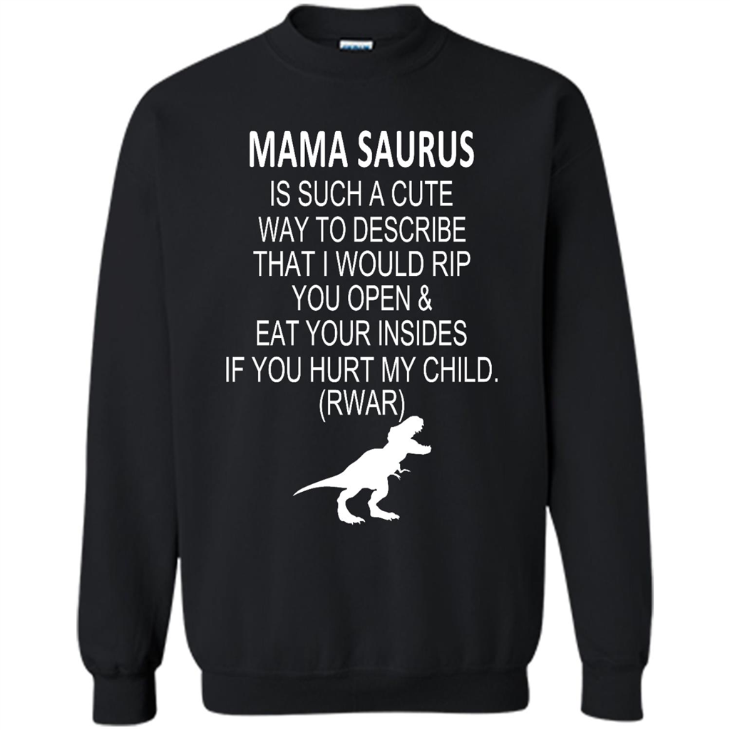 Mama Saurus Is Such A Cute Way To Describe That I Would Rip You Open And Eat Your Insides
