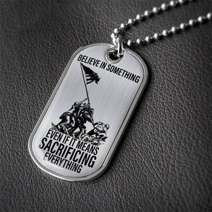 Believe in Something, Even if it Means Sacrificing Everything - Veterans Dog Tag