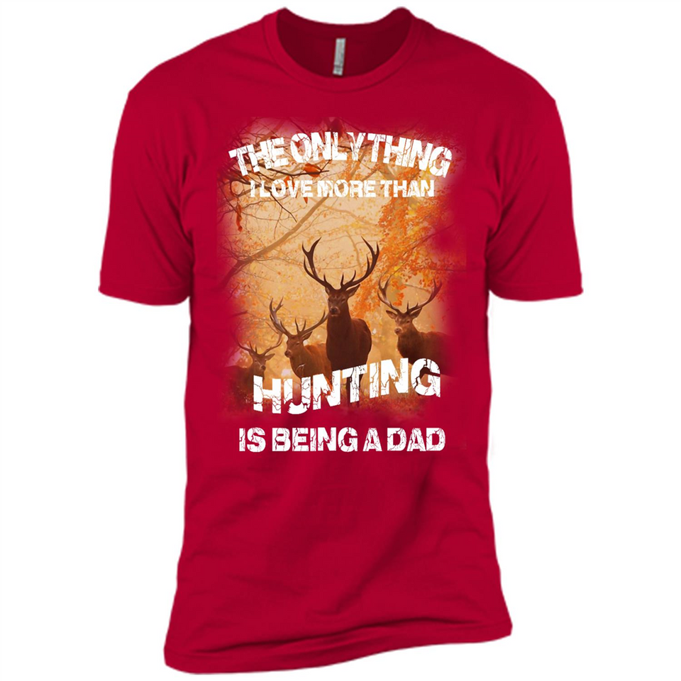 The Only Thing, I Love More Than Hunting Being A Dad