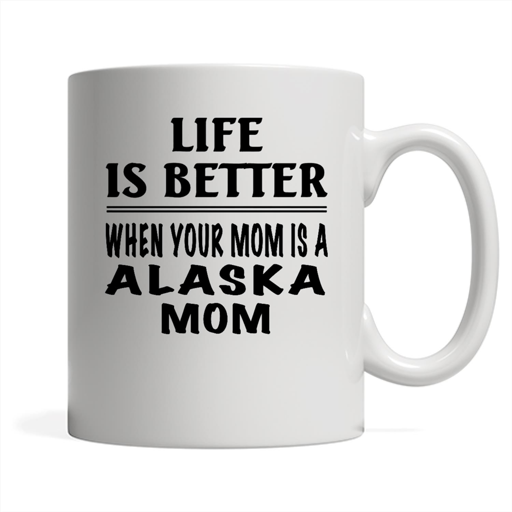 Life Is Better When Your Mom Is A Alaska Mom