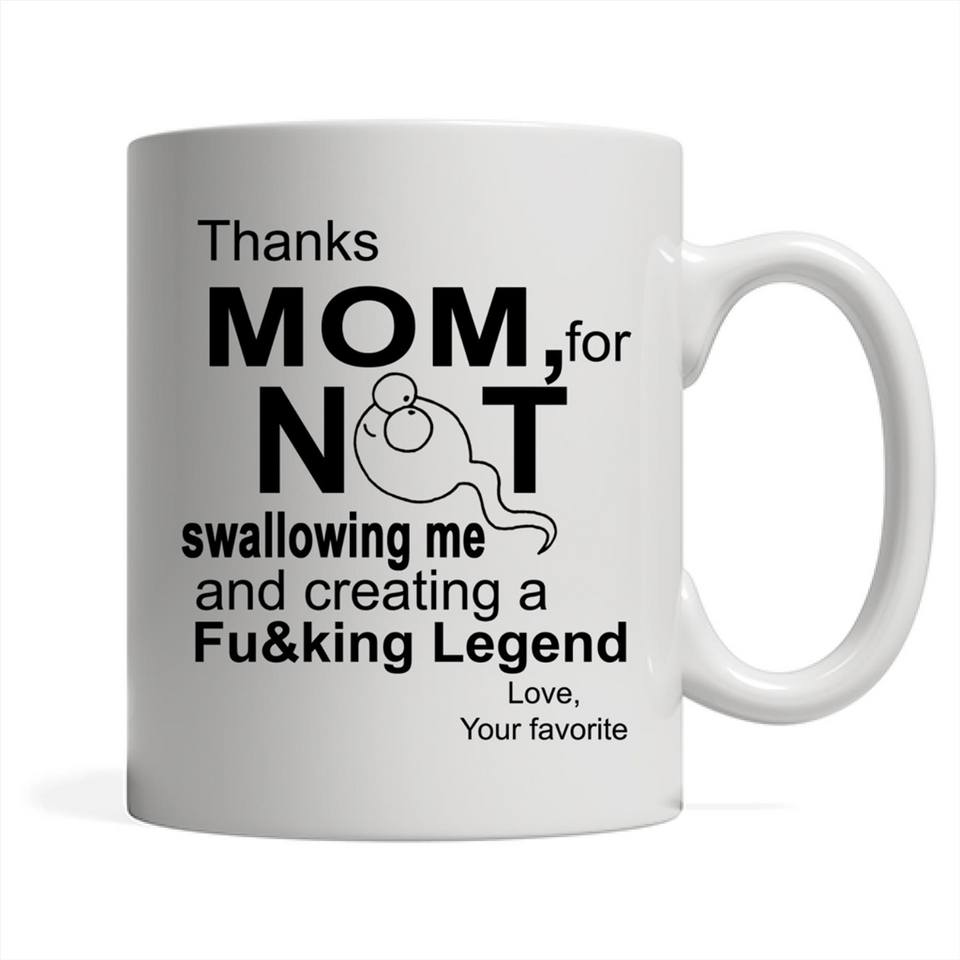 Thanks Mom Not For Swallowing Me And Creating Legend Love - Mother's Day B