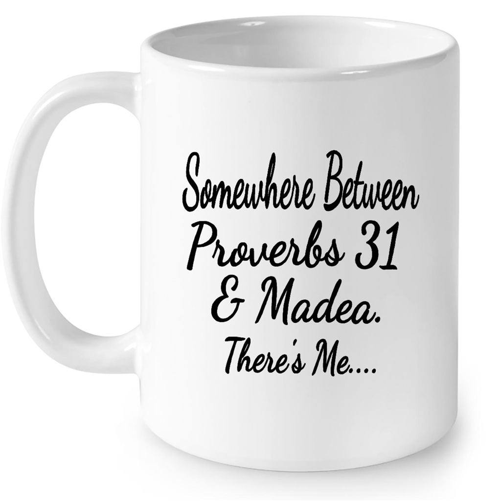 Somewhere Between Proverbs 31 And Madea There's Me