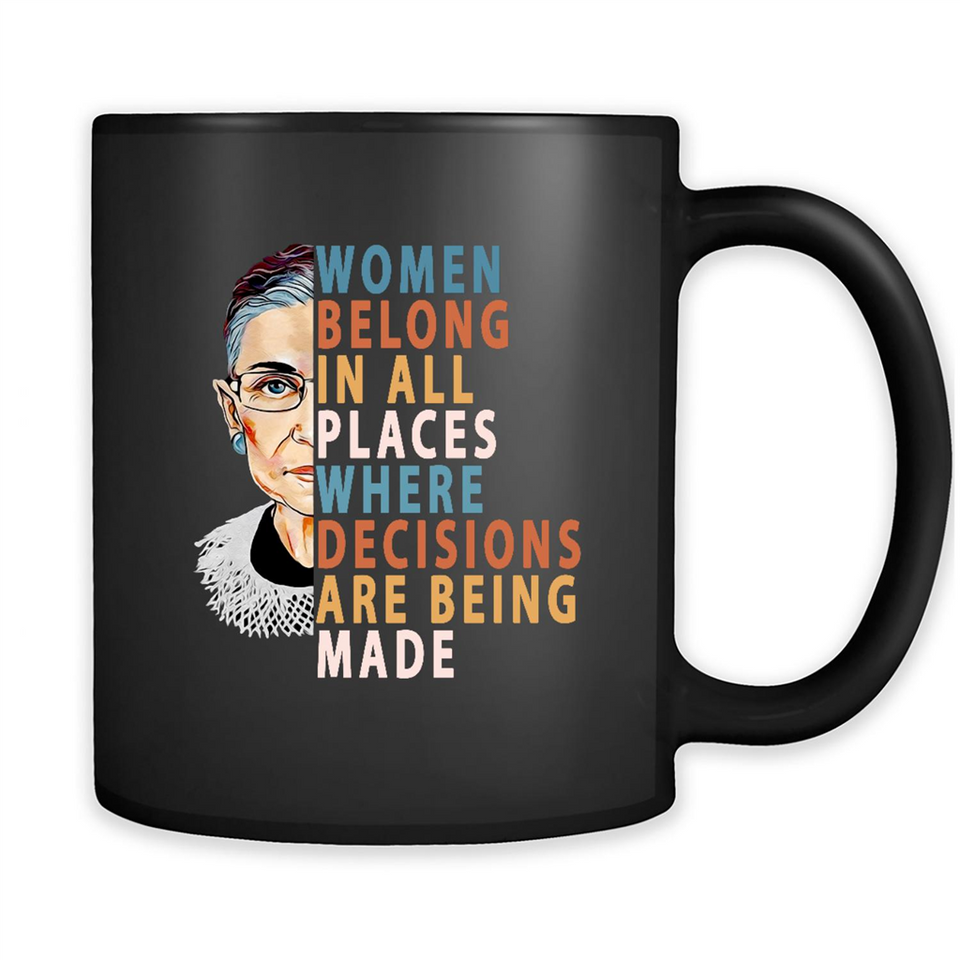 Notorious RBG Supreme Court, Women Belong In All Places Where Decisions Are Being Made