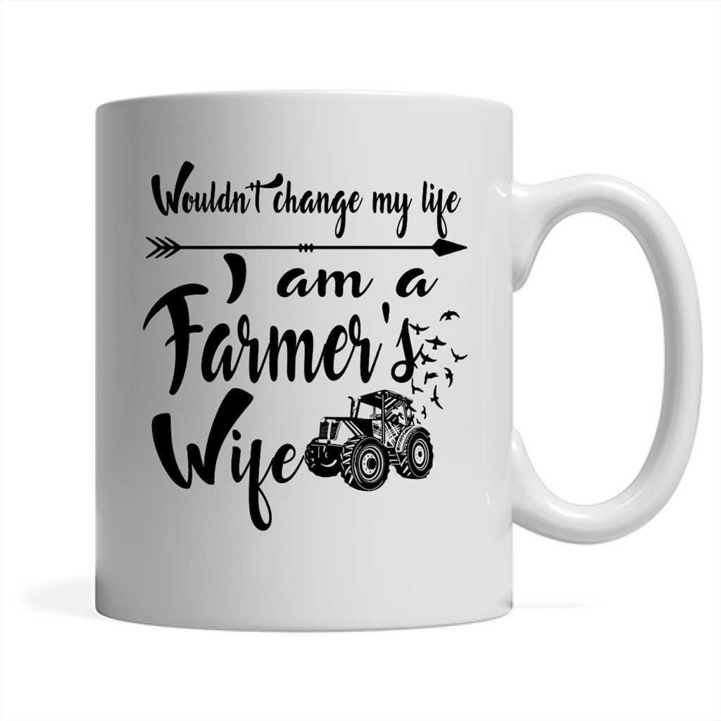 Wouldn't Change My Life I Am A Farmer's Wife