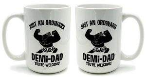 Just An Ordinary Demi-Dad Father Day You're Welcome Mug 11oz
