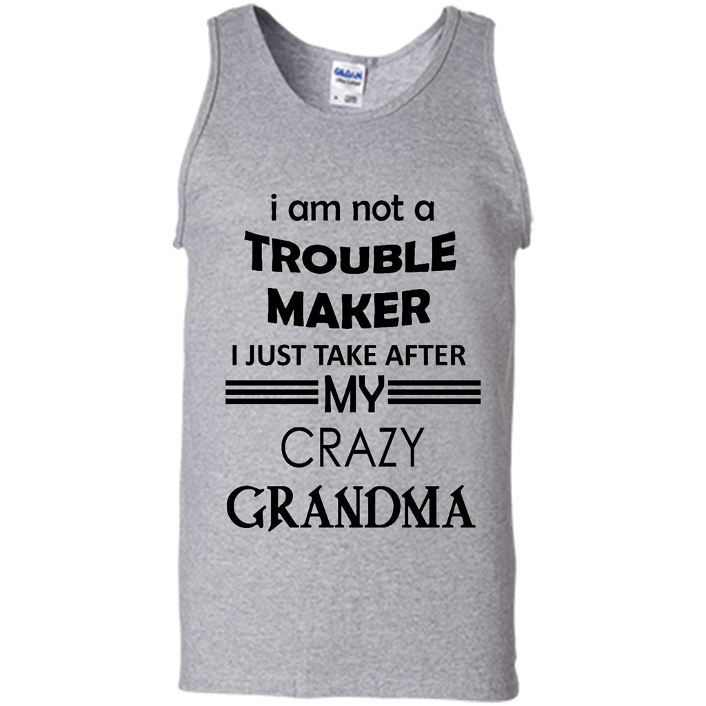 I Am Not A Trouble Maker I Just Take After My Crazy Grandma (W)