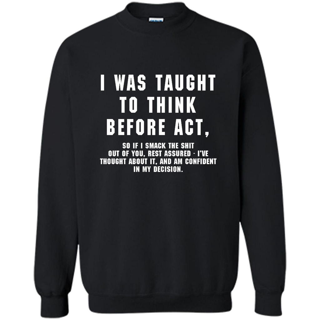 I was taught to think before act So If