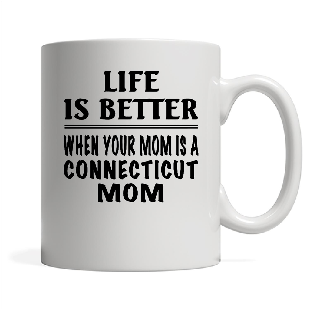 Life Is Better When Your Mom Is A Connecticut Mom
