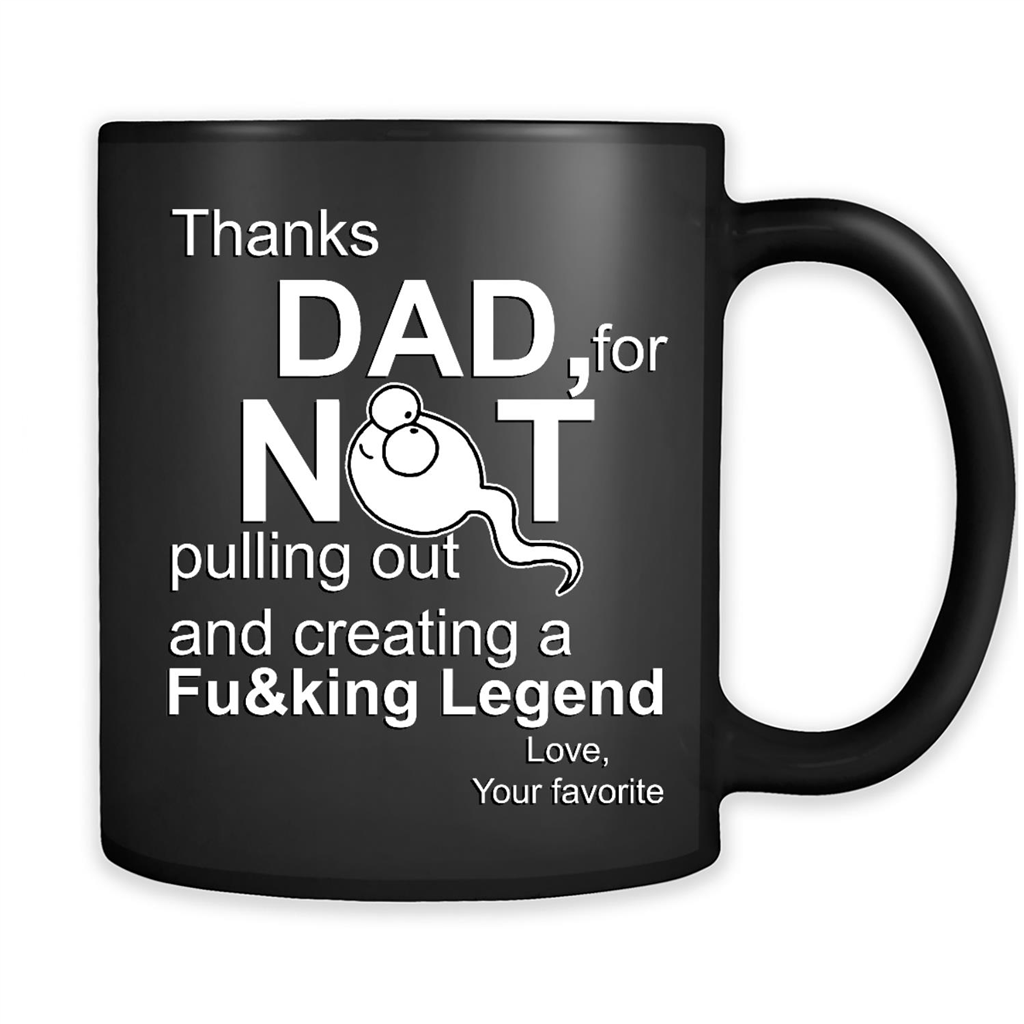 Thanks Dad Not For Pulling Out Creating Legend Love Father/'s Day Funny Mug 11Oz