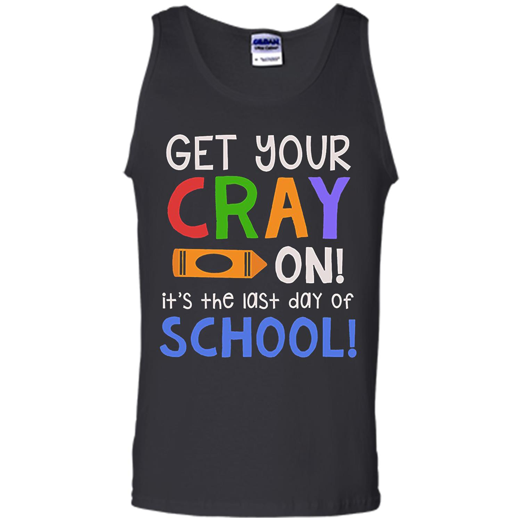 Get Your Cray On Kindergarten Last Day Of School