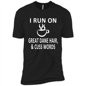 I Run On Caffeine Great Dane Hair And Cuss Words