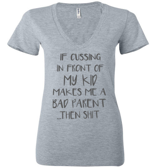 If Cussing in Front Of My Kid, If Cussing in Front Of My Kid Makes Me A Bad Parent Wa Bella Ladies Deep V-Neck Shirt