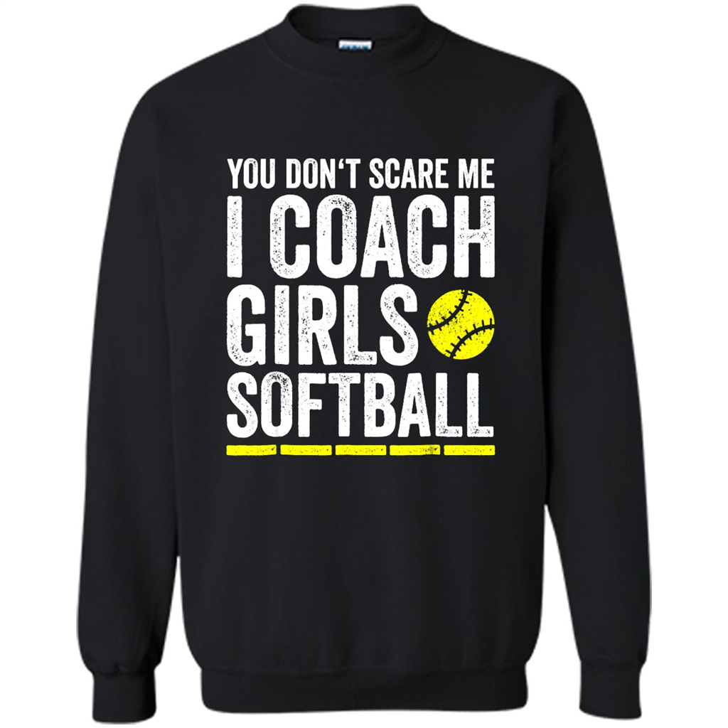 You Don't Scare Me I Coach Girls Softball Lovers