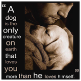 A Dog is The Only Creature On Earth That Loves You More Than He Loves Himself - Canvas Wrap Art