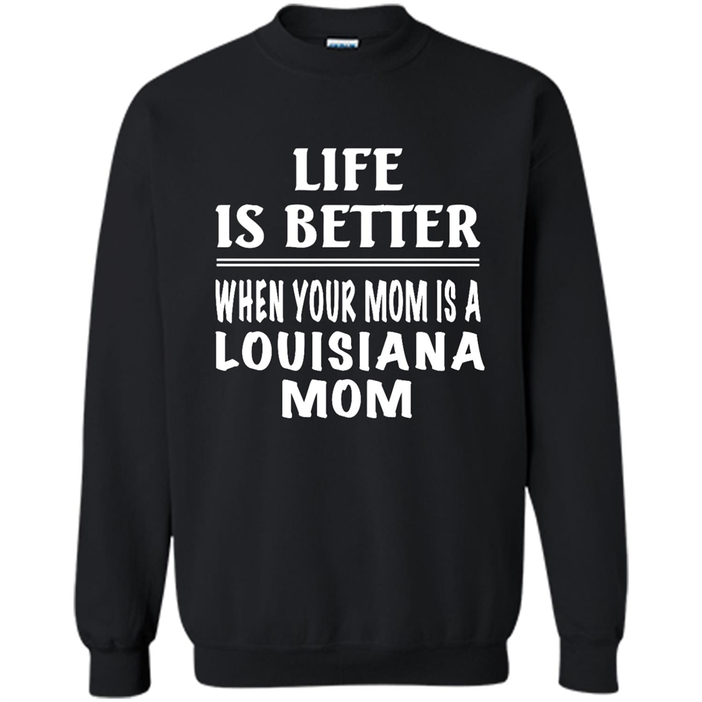 Life Is Better When Your Mom Is A Louisana Mom - Crewneck