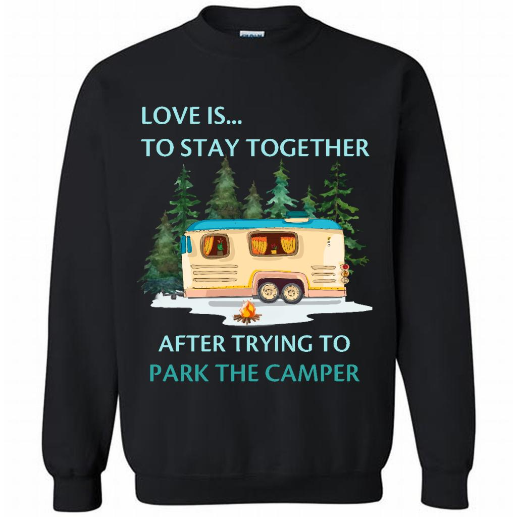 Love Is To Stay Together After Trying To Park The Camper - Crewneck