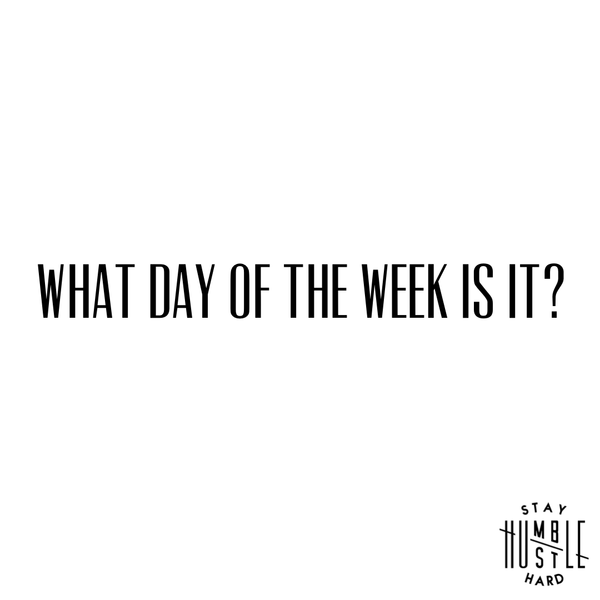 What Day of The Week is it?