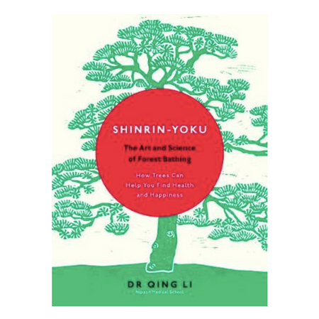 Shinrin-Yoku: The Art and Science of Forest Bathing  - Dr Qing Li