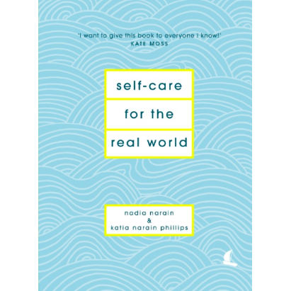 Self-Care for the Real World - Nadia Narain & Katia Narain Phillips