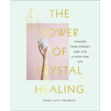 The Power of Crystal Healing - Emma Lucy Knowles
