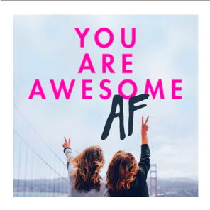 You Are Awesome AF