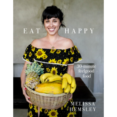 Eat Happy: 30 Minute Feel Good Food - Melissa Hemsley
