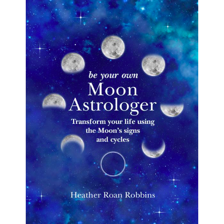 Be Your Own Moon Astrologer - Heather Roan Robbins