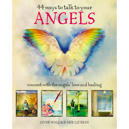 44 Ways to talk to your angels - Jayne Wallace & Liz Dean