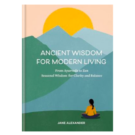 Ancient Wisdom for Modern Living - Jane Alexander