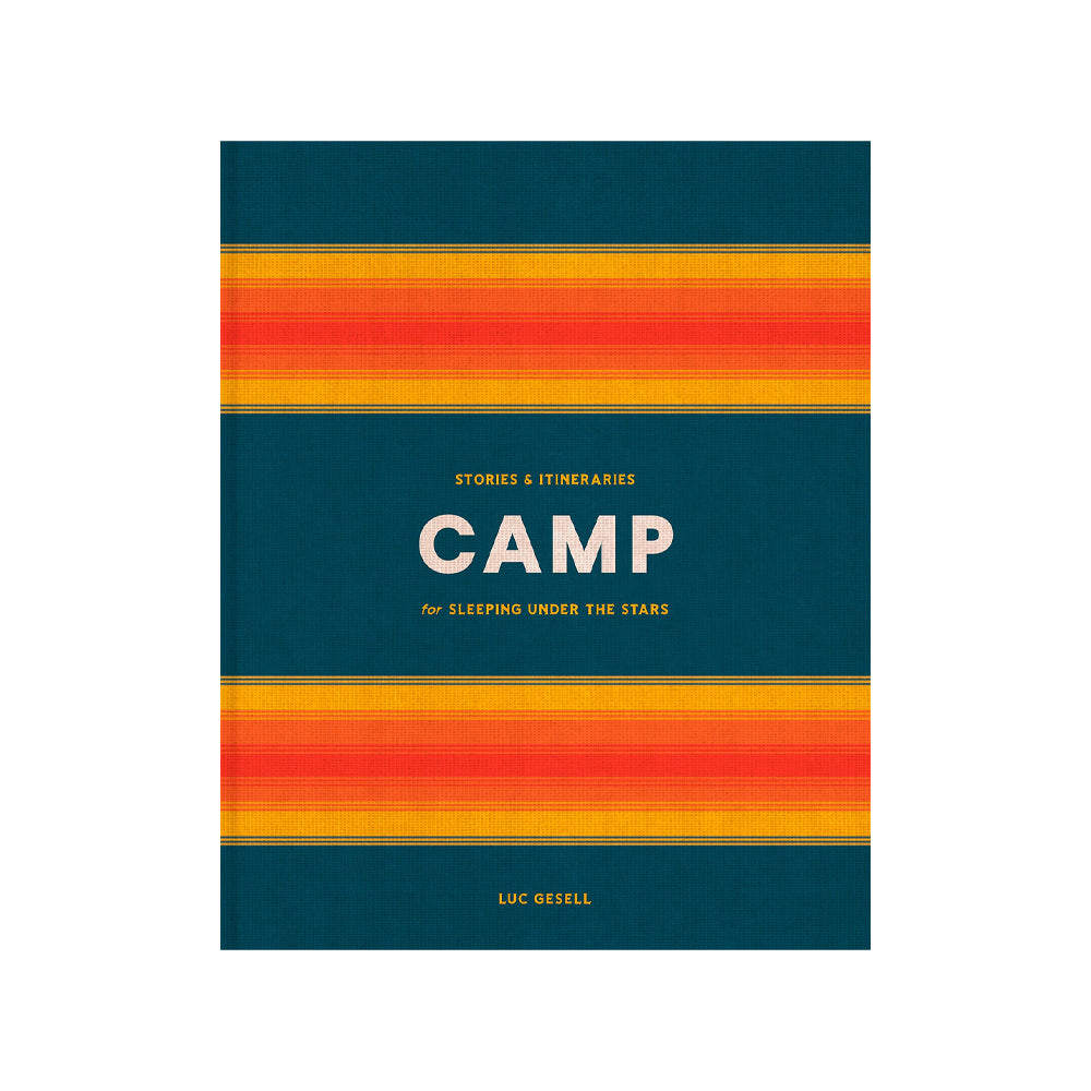 CAMP: Stories & Itineraries for Sleeping Under the Stars (Book)
