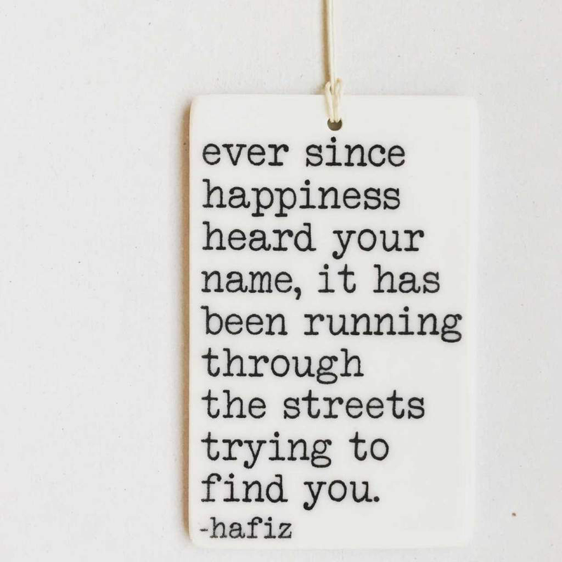 Ever Since Happiness Heard Your Name Porcelain Wall Tag