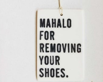 Mahalo for Removing Your Shoes Porcelain Tag